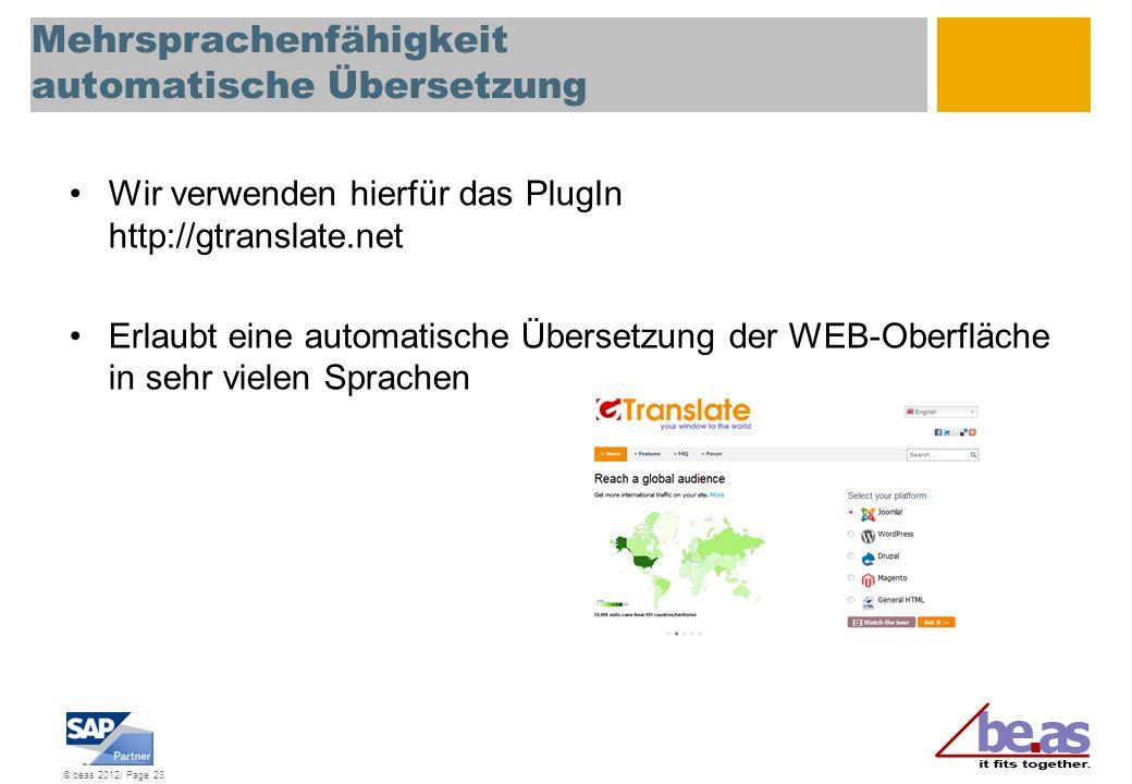 © beas 2012/ Page 23 Mehrsprachenfähigkeit automatische Übersetzung Wir verwenden hierfür das PlugIn http://gtranslate.net Erlaubt eine automatische Ü