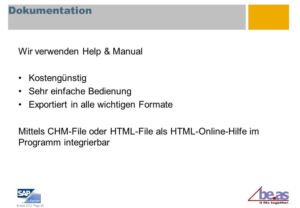 © beas 2012/ Page 26 Dokumentation Wir verwenden Help & Manual Kostengünstig Sehr einfache Bedienung Exportiert in alle wichtigen Formate Mittels CHM-