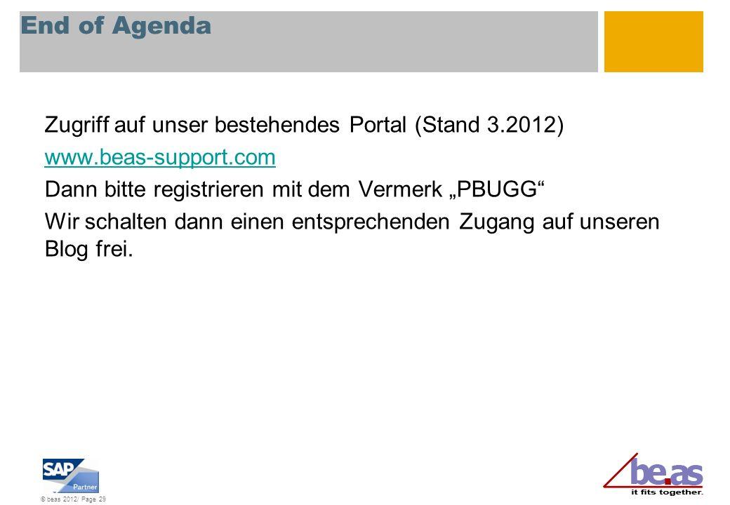 © beas 2012/ Page 29 End of Agenda Zugriff auf unser bestehendes Portal (Stand 3.2012) www.beas-support.com Dann bitte registrieren mit dem Vermerk PB