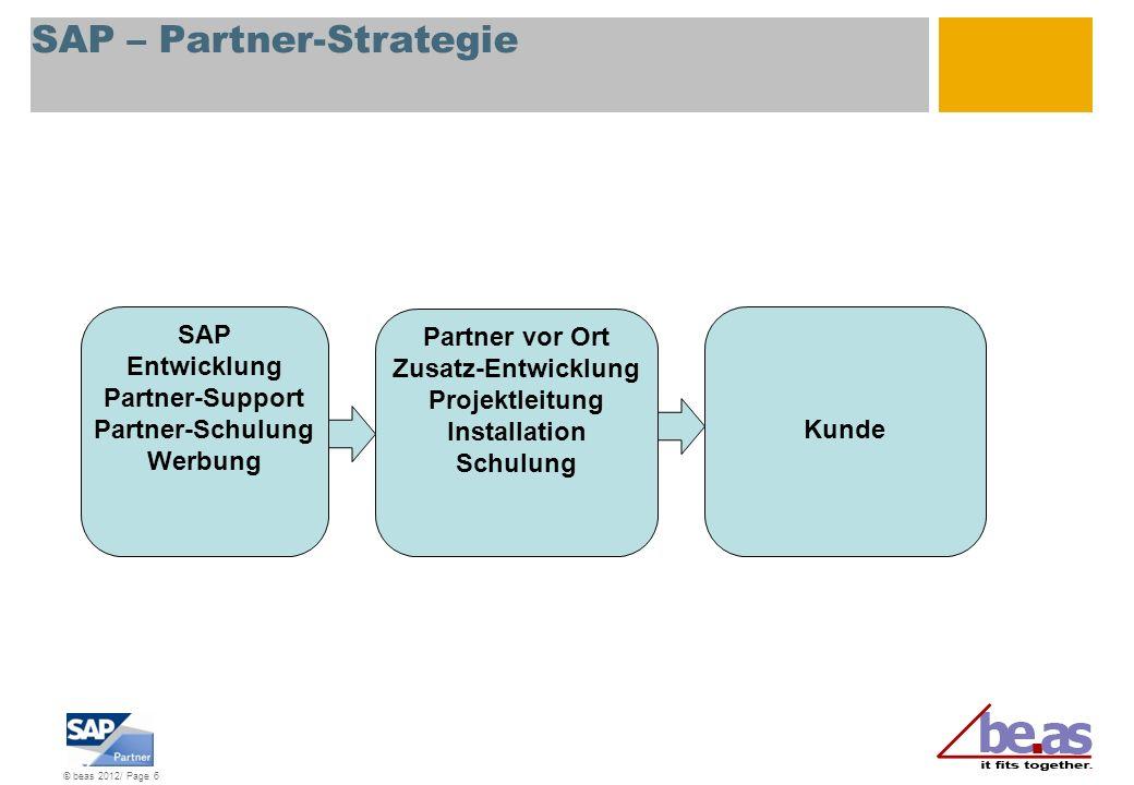 © beas 2012/ Page 7 SAP – Partner-Strategie SAP Entwicklung Partner-Support Partner-Schulung Werbung Kunde be.as Entwicklung Projektleitung Zusatzentwicklung Partner-Support Partner-Schulung Werbung