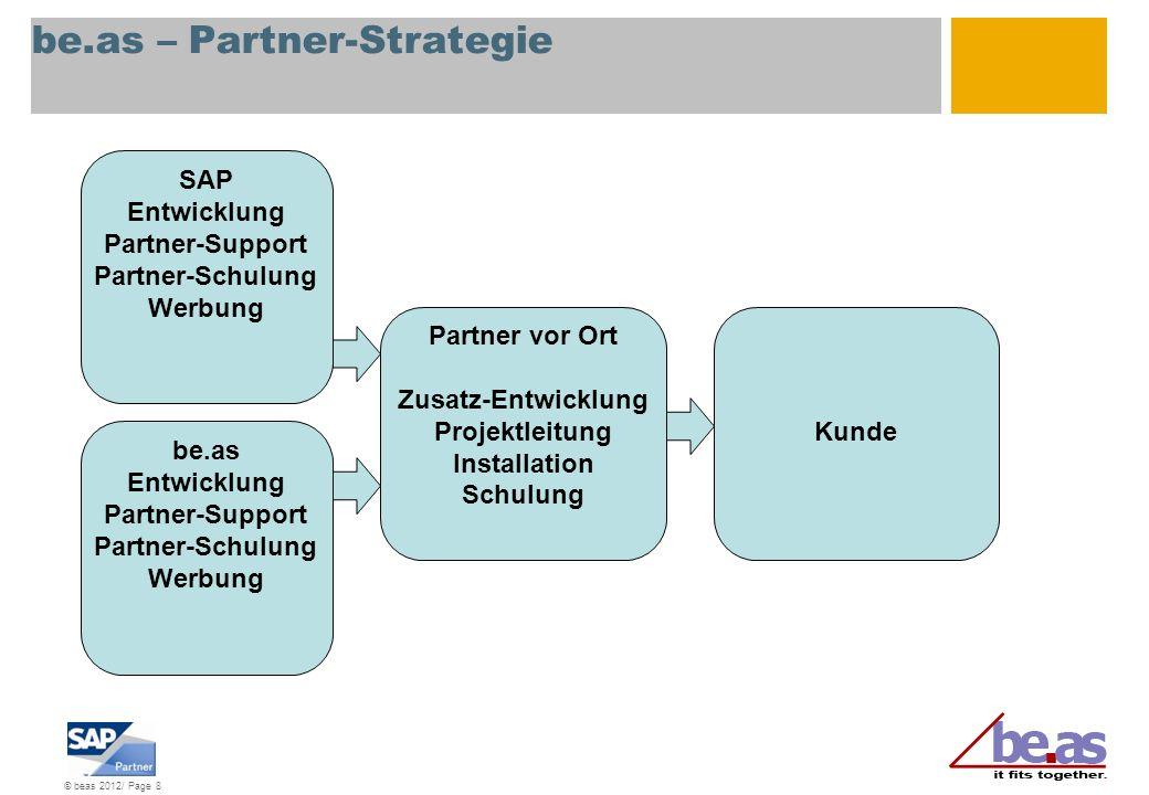 © beas 2012/ Page 8 be.as – Partner-Strategie SAP Entwicklung Partner-Support Partner-Schulung Werbung Partner vor Ort Zusatz-Entwicklung Projektleitu