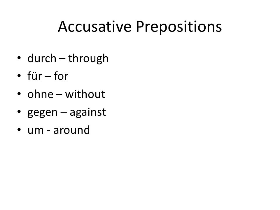 Dative Prepositions aus – out of, from außer – besides, except bei – with, near, at mit - with seit - since nach - after von – from, of zu – to, at