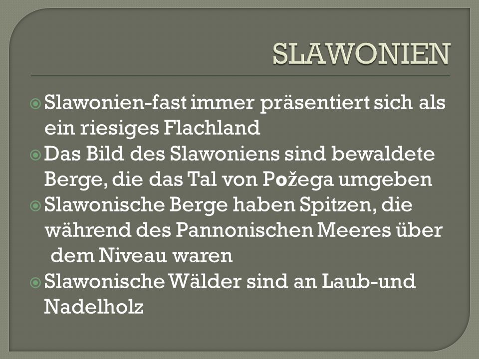 Slawonien-fast immer präsentiert sich als ein riesiges Flachland Das Bild des Slawoniens sind bewaldete Berge, die das Tal von Po ž ega umgeben Slawonische Berge haben Spitzen, die während des Pannonischen Meeres über dem Niveau waren Slawonische Wälder sind an Laub-und Nadelholz