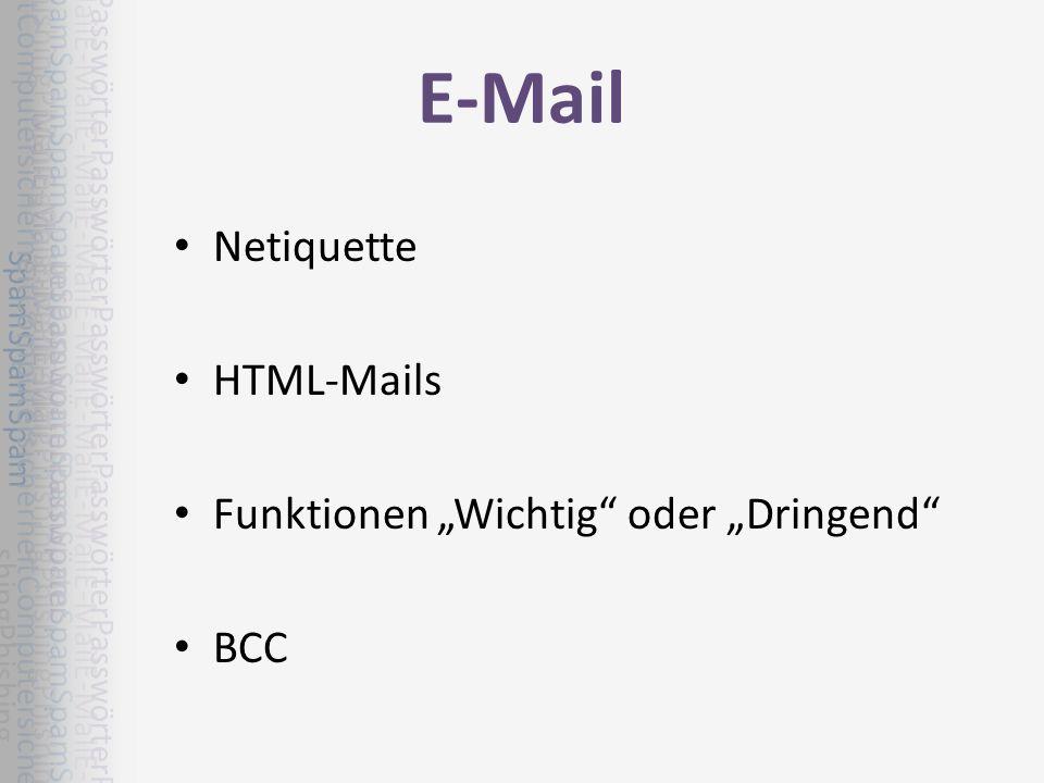 E-Mail Netiquette HTML-Mails Funktionen Wichtig oder Dringend BCC E-MailE-MailE-MailE-MailE-MailE-MailE-MailE-MailE-MailE-MailE-MailE-MailE-MailE- MailE-MailE-MailE-Mail SpamSpamSpamSpamSpamSpamSpamSpam SpamSpamSpamSpamSpamSpamSpamSpam SpamSpamSpam PhishingPhishingPhishingPhishingPhishingPhishingPhishingPhishingPhishingPhishingPhishingPhishingPhishingPhi shingPhishing ComputersicherheitComputersicherheitComputersicherheitComputersicherheitComputersicherheitComputersich erheitComputersicherheit PasswörterPasswörterPasswörterPasswörterPasswörterPasswörterPasswörterPasswör terPasswörterPasswörter