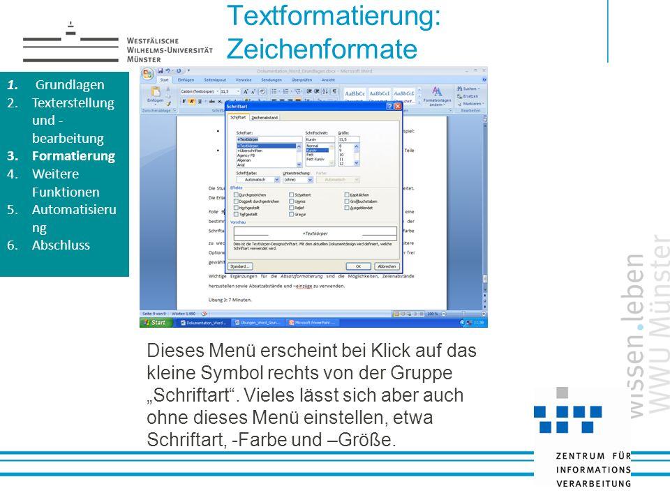 Textformatierung: Zeichenformate 1. Grundlagen 2.Texterstellung und - bearbeitung 3.Formatierung 4.Weitere Funktionen 5.Automatisieru ng 6.Abschluss 1
