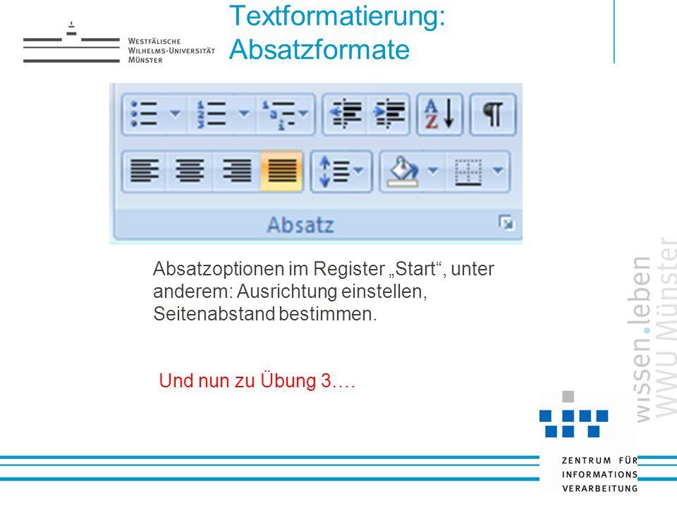 Textformatierung: Absatzformate Absatzoptionen im Register Start, unter anderem: Ausrichtung einstellen, Seitenabstand bestimmen. Und nun zu Übung 3….