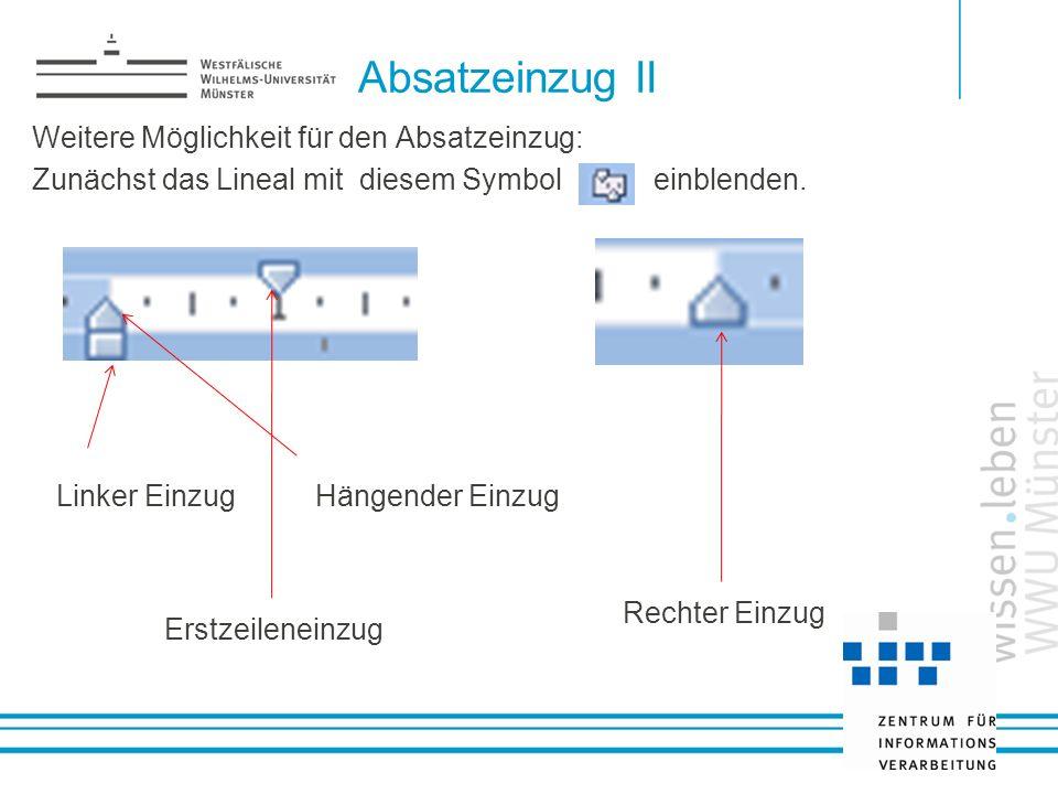 Absatzeinzug II Weitere Möglichkeit für den Absatzeinzug: Zunächst das Lineal mit diesem Symbol einblenden. s Linker EinzugHängender Einzug Erstzeilen