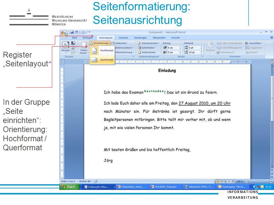 Seitenformatierung: Seitenausrichtung Register Seitenlayout In der Gruppe Seite einrichten: Orientierung: Hochformat / Querformat