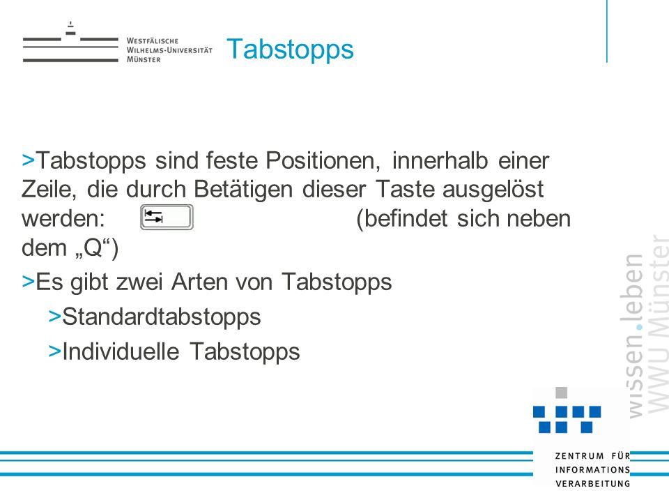 Tabstopps Tabstopps sind feste Positionen, innerhalb einer Zeile, die durch Betätigen dieser Taste ausgelöst werden: (befindet sich neben dem Q) Es gi