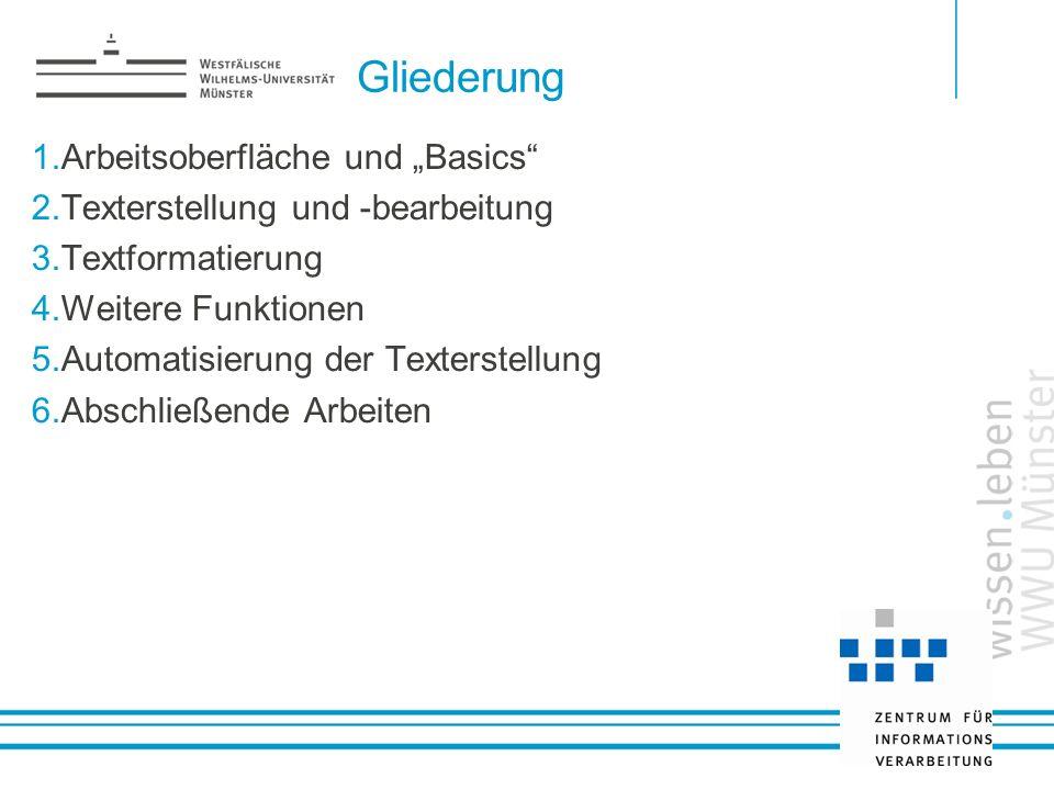 Gliederung 1.Arbeitsoberfläche und Basics 2.Texterstellung und -bearbeitung 3.Textformatierung 4.Weitere Funktionen 5.Automatisierung der Texterstellu