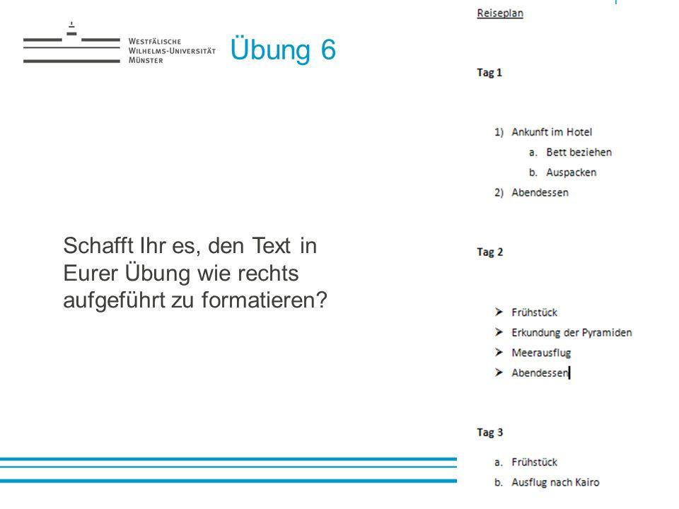 Übung 6 Schafft Ihr es, den Text in Eurer Übung wie rechts aufgeführt zu formatieren?