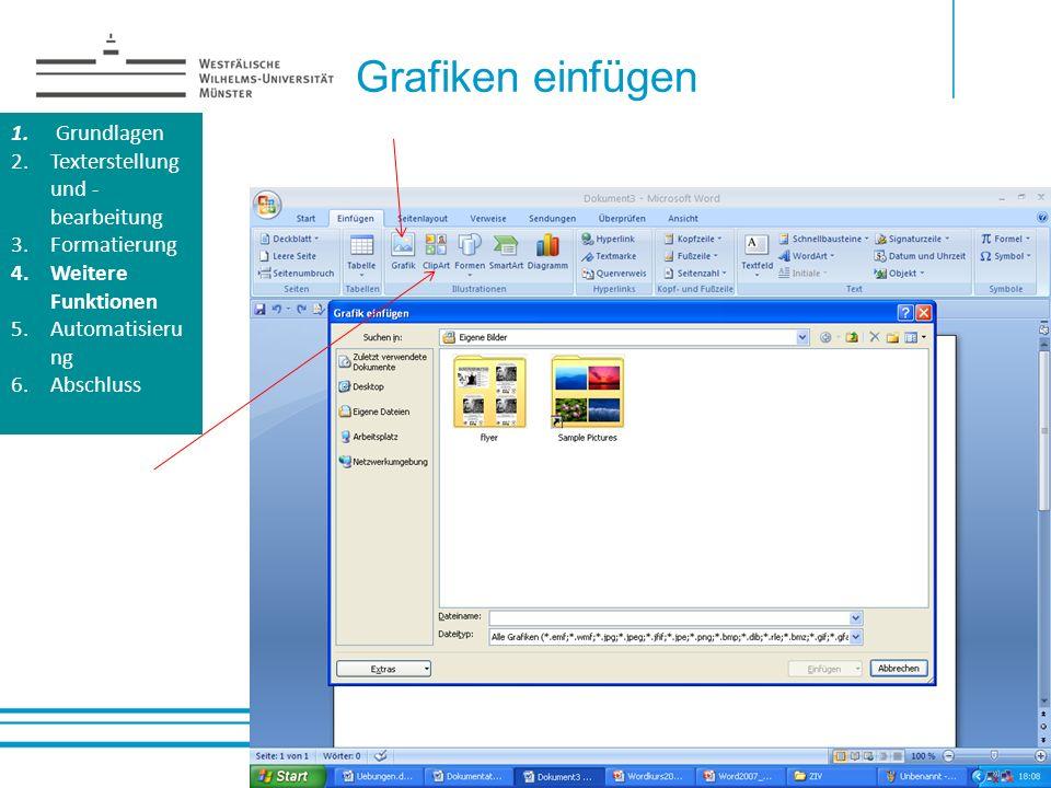 Grafiken einfügen 1. Grundlagen 2.Texterstellung und - bearbeitung 3.Formatierung 4.Weitere Funktionen 5.Automatisieru ng 6.Abschluss 1. Grundlagen 2.