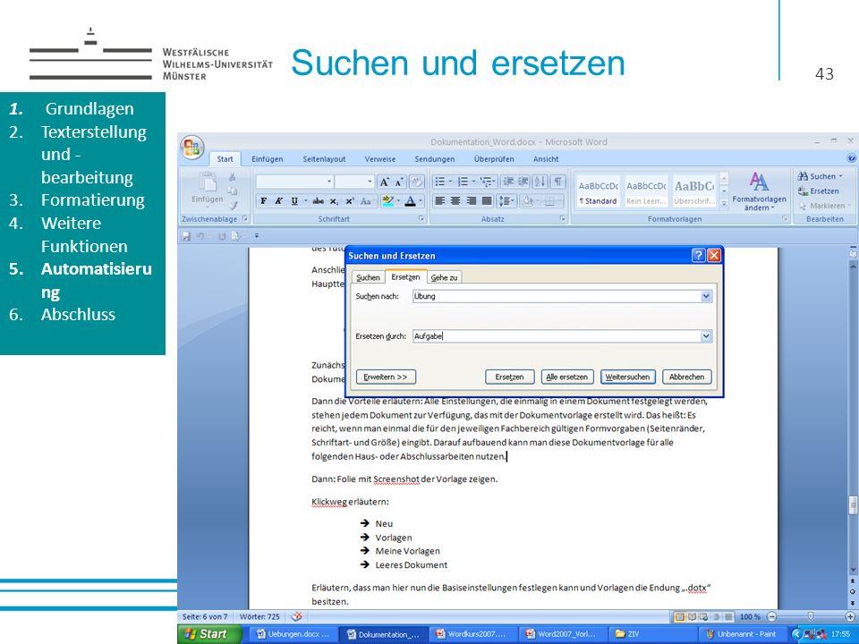 Suchen und ersetzen 43 1. Grundlagen 2.Texterstellung und - bearbeitung 3.Formatierung 4.Weitere Funktionen 5.Automatisieru ng 6.Abschluss 1. Grundlag