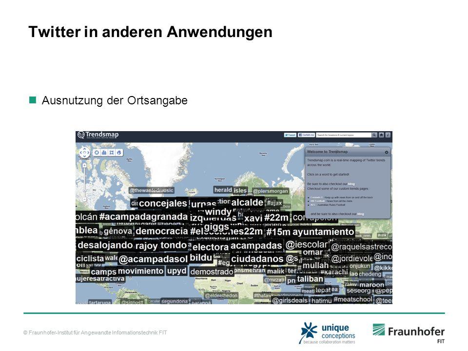 © Fraunhofer-Institut für Angewandte Informationstechnik FIT Twitter in anderen Anwendungen Ausnutzung der Ortsangabe
