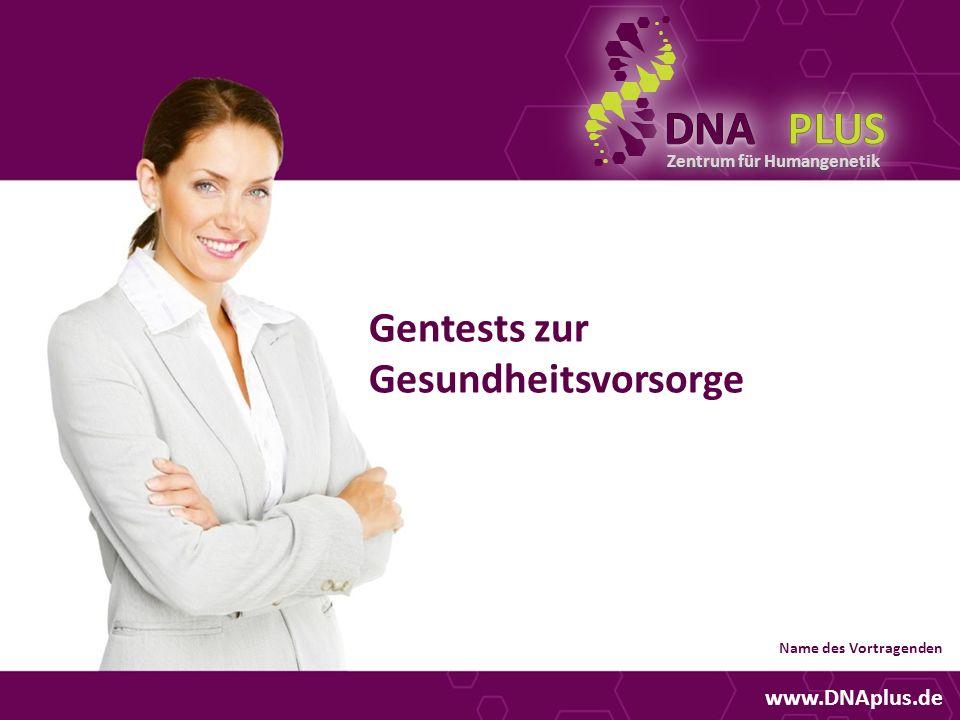 Zentrum für Humangenetik Gentests zur Gesundheitsvorsorge www.DNAplus.de Name des Vortragenden