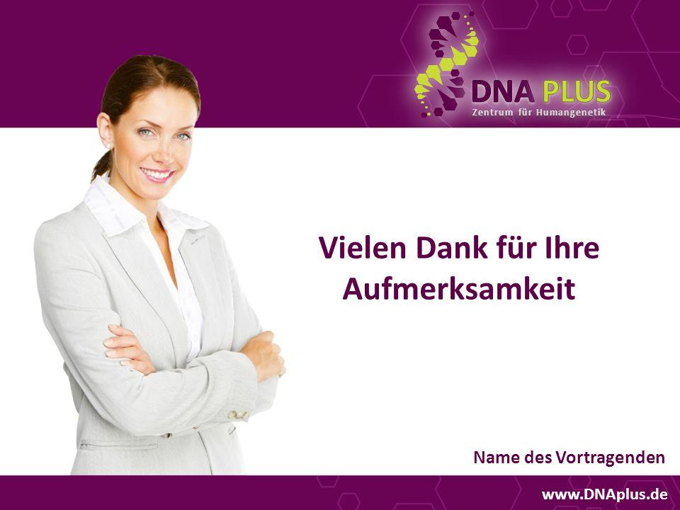 Zentrum für Humangenetik Vielen Dank für Ihre Aufmerksamkeit www.DNAplus.de Name des Vortragenden