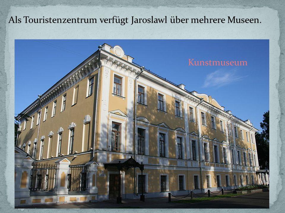 Als Touristenzentrum verfügt Jaroslawl über mehrere Museen. Kunstmuseum