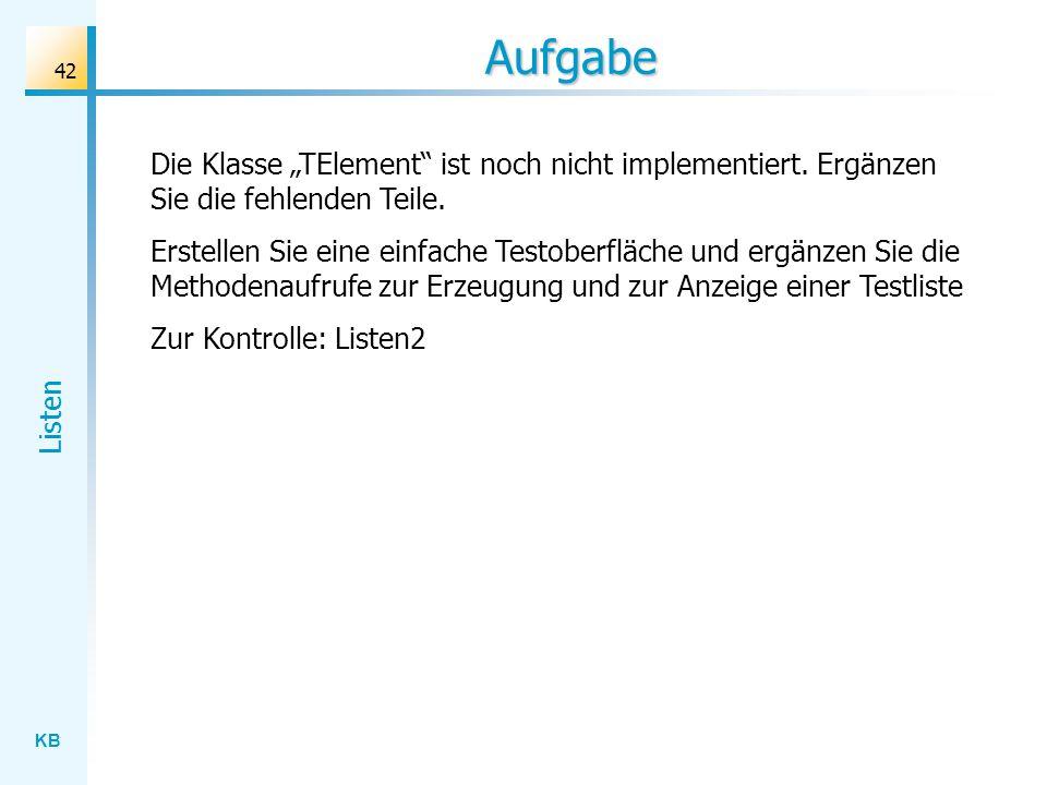 KB Listen 42 Aufgabe Die Klasse TElement ist noch nicht implementiert.