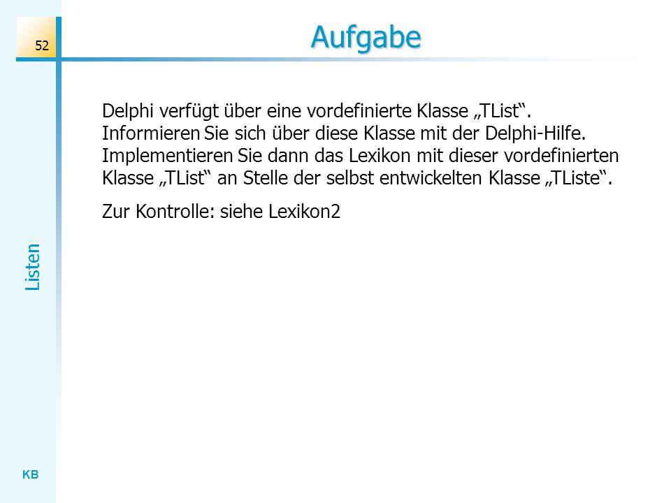 KB Listen 52 Aufgabe Delphi verfügt über eine vordefinierte Klasse TList.