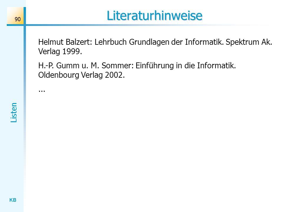 KB Listen 90 Literaturhinweise Helmut Balzert: Lehrbuch Grundlagen der Informatik.