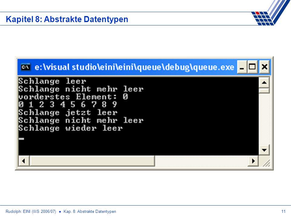 Rudolph: EINI (WS 2006/07) Kap. 8: Abstrakte Datentypen11 Kapitel 8: Abstrakte Datentypen