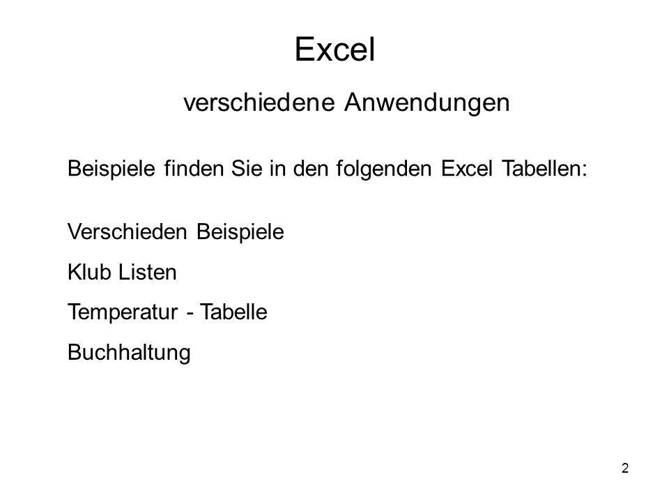 2 Excel verschiedene Anwendungen Beispiele finden Sie in den folgenden Excel Tabellen: Verschieden Beispiele Klub Listen Temperatur - Tabelle Buchhaltung