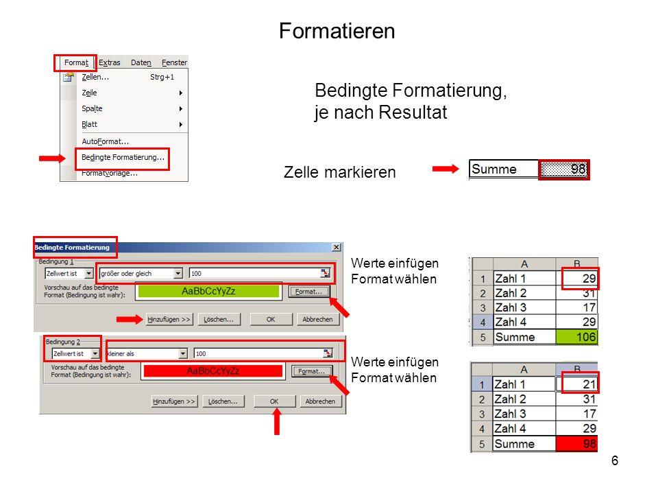 6 Formatieren Zelle markieren Werte einfügen Format wählen Bedingte Formatierung, je nach Resultat Werte einfügen Format wählen