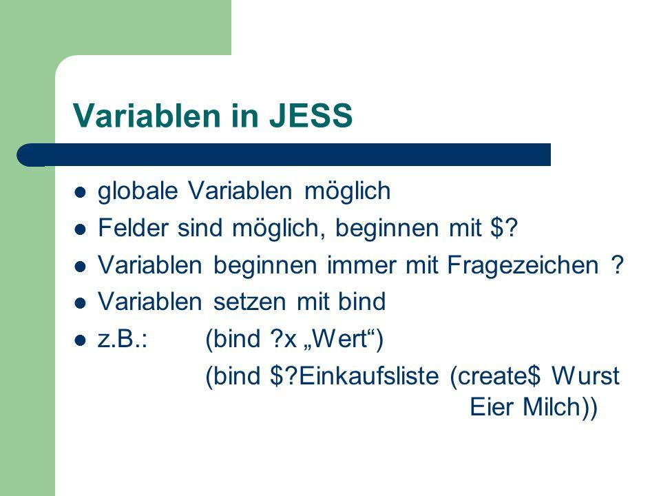 Variablen in JESS globale Variablen möglich Felder sind möglich, beginnen mit $? Variablen beginnen immer mit Fragezeichen ? Variablen setzen mit bind