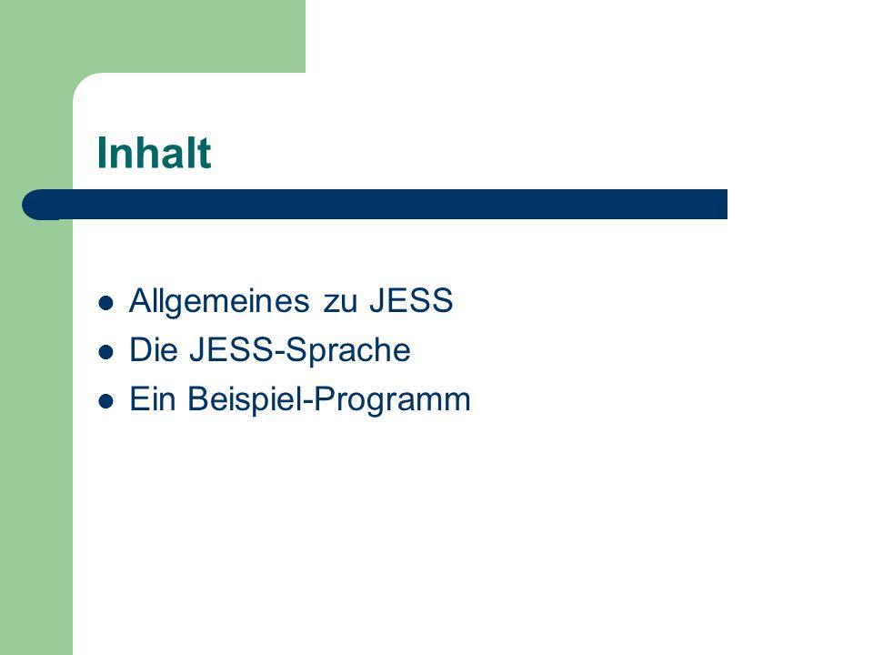 Inhalt Allgemeines zu JESS Die JESS-Sprache Ein Beispiel-Programm