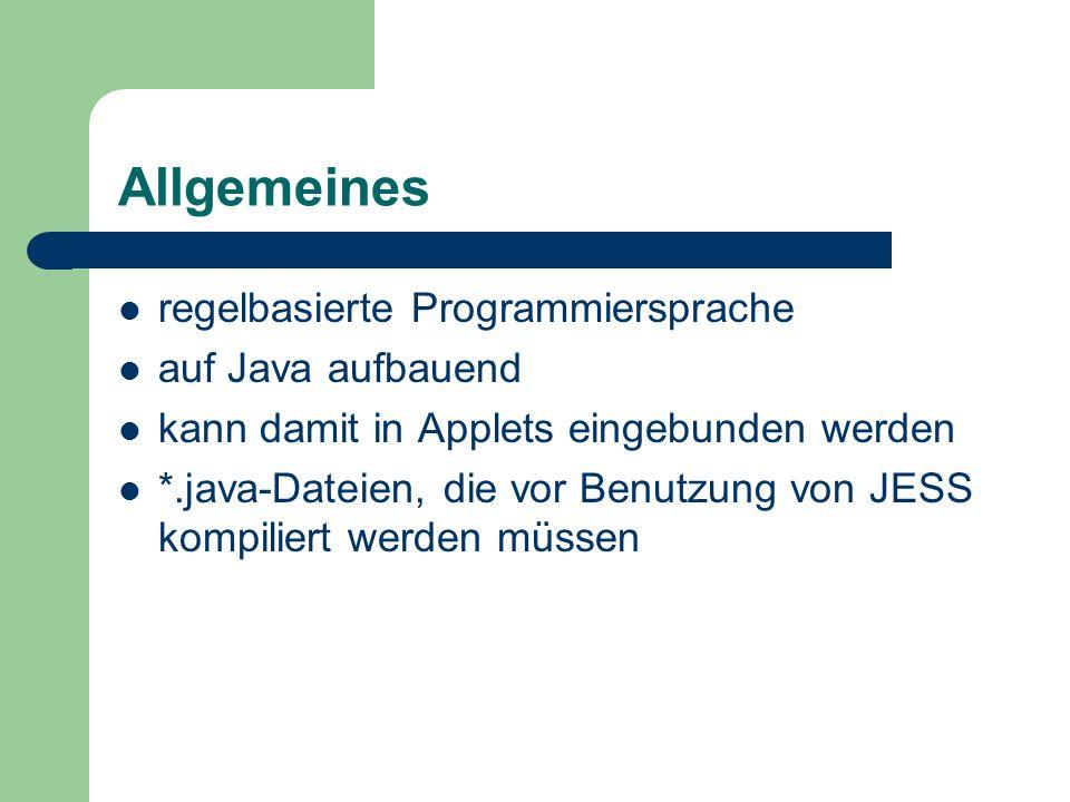 Allgemeines regelbasierte Programmiersprache auf Java aufbauend kann damit in Applets eingebunden werden *.java-Dateien, die vor Benutzung von JESS ko