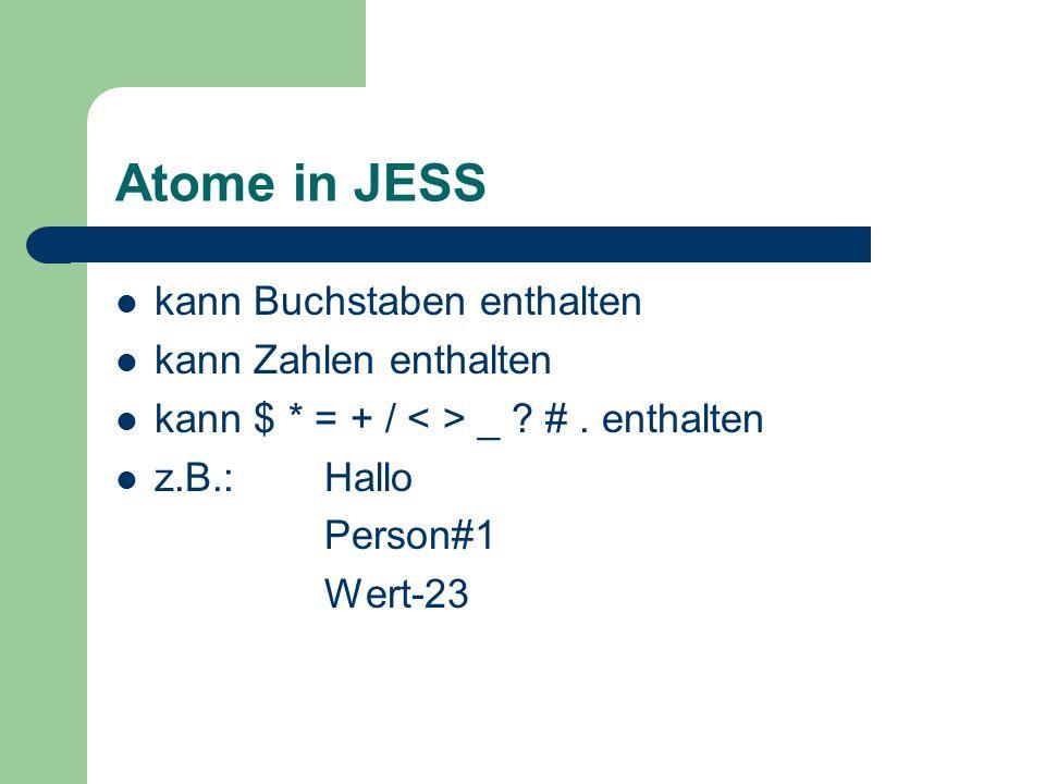 Atome in JESS kann Buchstaben enthalten kann Zahlen enthalten kann $ * = + / _ ? #. enthalten z.B.: Hallo Person#1 Wert-23