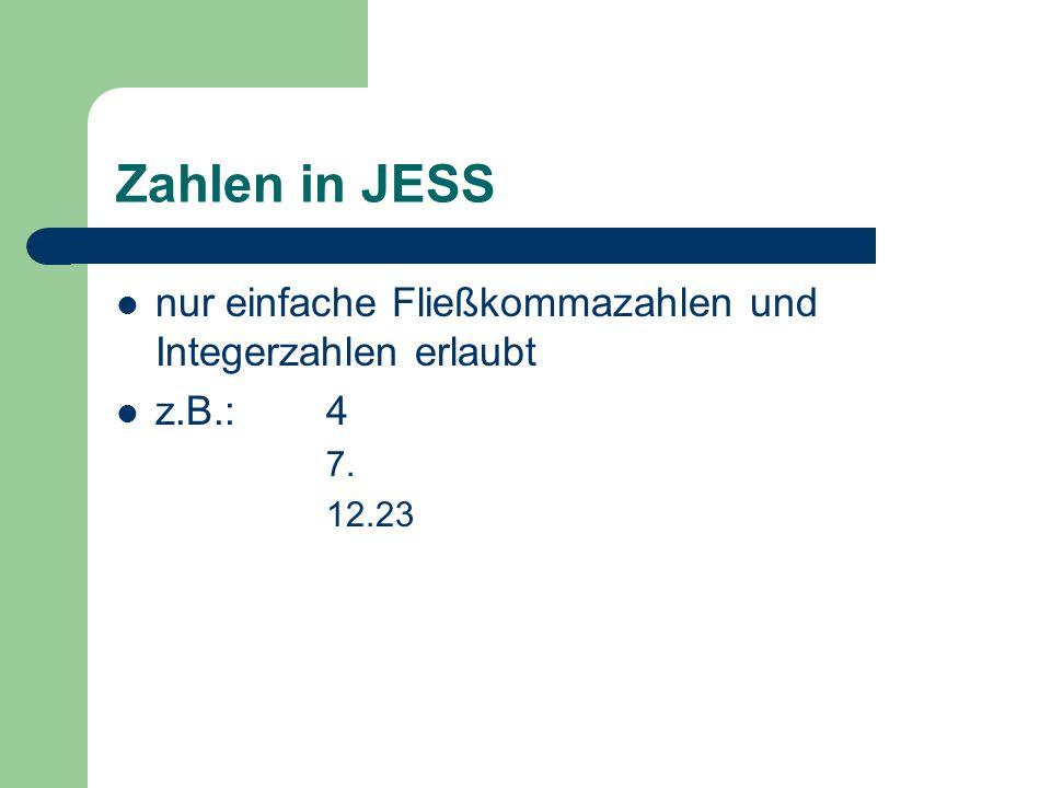 Zahlen in JESS nur einfache Fließkommazahlen und Integerzahlen erlaubt z.B.:4 7. 12.23