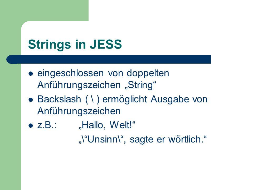 Strings in JESS eingeschlossen von doppelten Anführungszeichen String Backslash ( \ ) ermöglicht Ausgabe von Anführungszeichen z.B.:Hallo, Welt! \Unsi