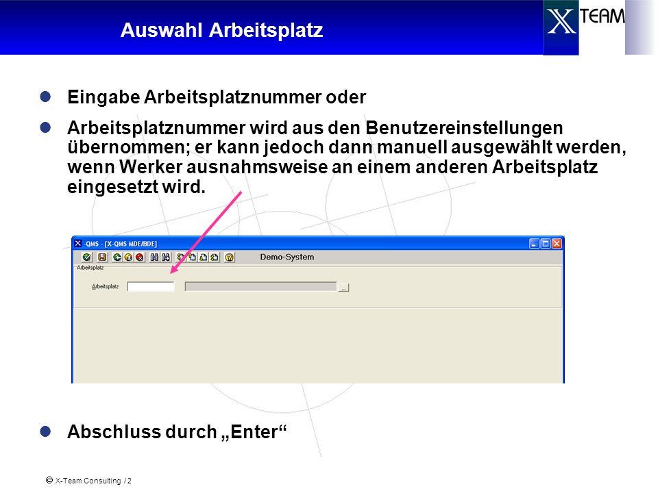 X-Team Consulting / 3 BDE - Fertigungsmaschine Bei nur BDE-Berechtigung des Benutzers oder nur BDE-Funktion an dem Arbeitsplatz wird Rahmen mit BDE-Funktion freigeschaltet Informationen über den angemeldeten Fertigungsauftrag/Vorgang Informationen über aktuelle Mengen und Zustand des laufenden Fertigungsauftrag/Vorgangs Ausgabefenster für Langtexte zum Auftragskopf Vorgang Benutzertext Anwahl Langtext Auftragskopf Vorgang Benutzertext Anwahl Benutzer -Text- Eingabe Anwahl Dokumente Auswahl des anzuzeigenden Dokumentes und Anzeige des Dokuments durch Anzeige
