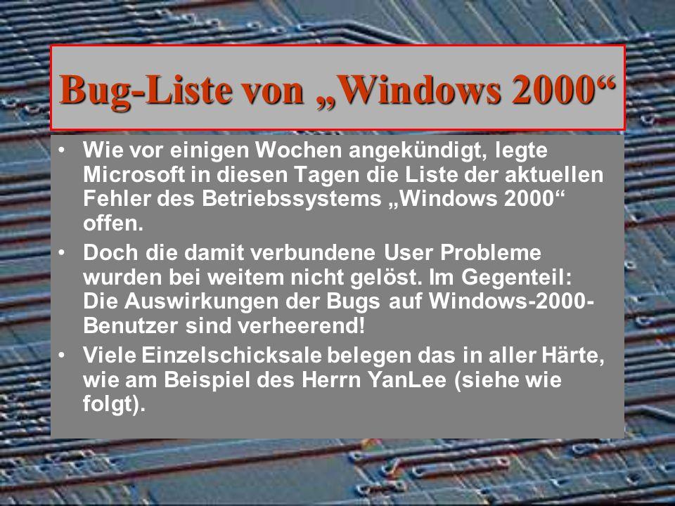 Bug-Liste von Windows 2000 Wie vor einigen Wochen angekündigt, legte Microsoft in diesen Tagen die Liste der aktuellen Fehler des Betriebssystems Windows 2000 offen.