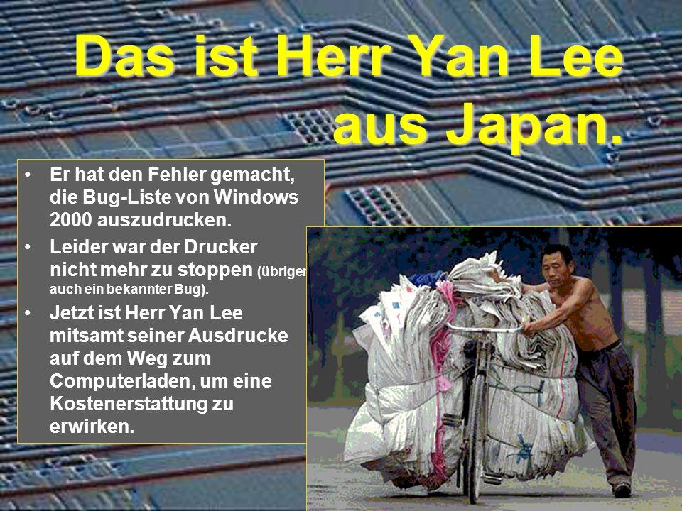 Das ist Herr Yan Lee aus Japan.