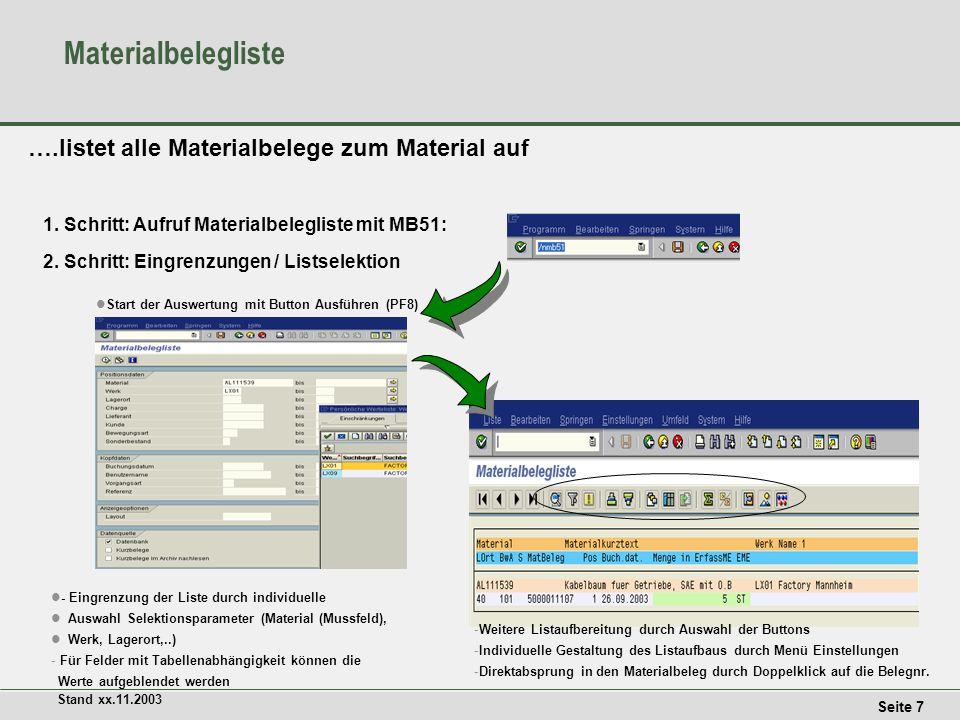 Seite 7 Stand xx.11.2003 Materialbelegliste 1.Schritt: Aufruf Materialbelegliste mit MB51: 2.