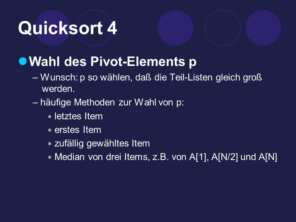 Quicksort 4 Wahl des Pivot-Elements p – Wunsch: p so wählen, daß die Teil-Listen gleich groß werden.