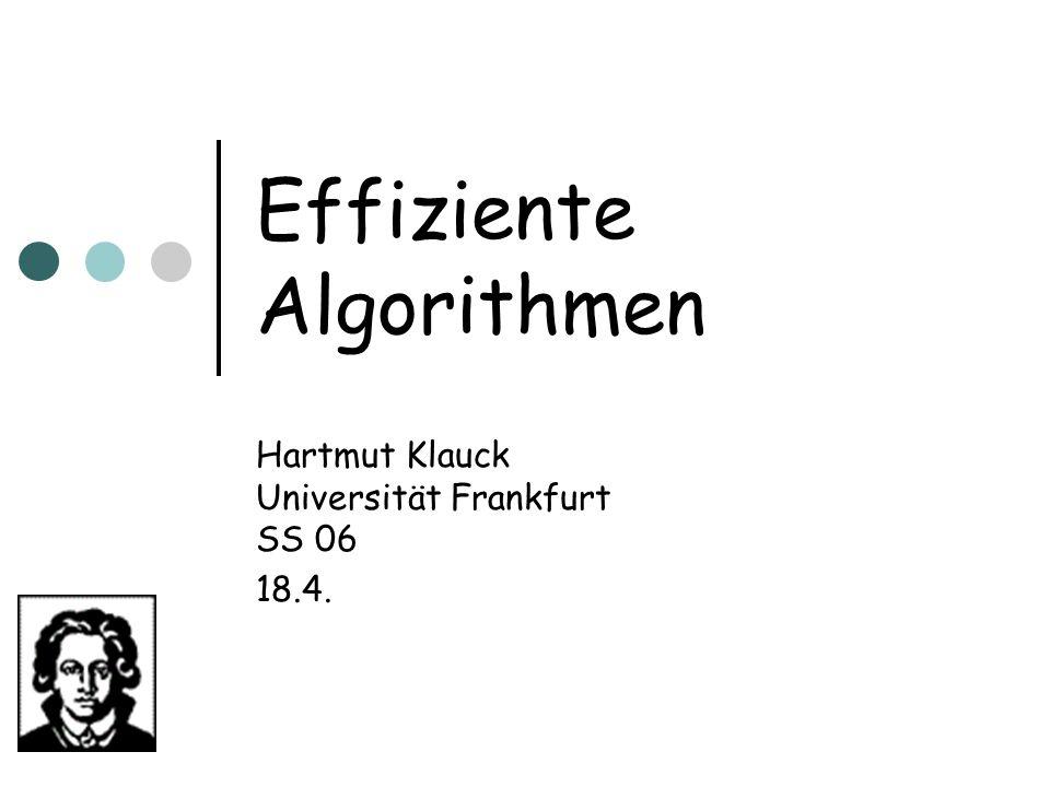 Effiziente Algorithmen Hartmut Klauck Universität Frankfurt SS 06 18.4.