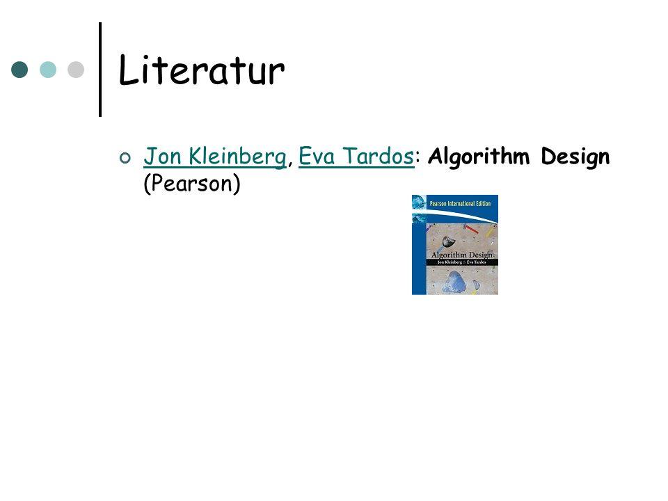 Literatur Jon Kleinberg, Eva Tardos: Algorithm Design (Pearson) Jon KleinbergEva Tardos