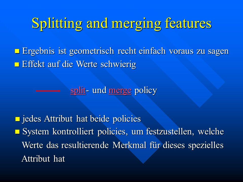 Splitting and merging features splitsplit- und merge policy merge splitmerge Ergebnis ist geometrisch recht einfach voraus zu sagen Ergebnis ist geome