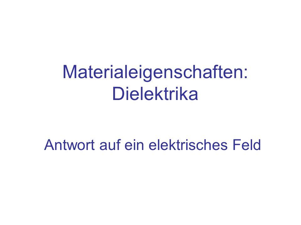 Materialeigenschaften: Dielektrika Antwort auf ein elektrisches Feld