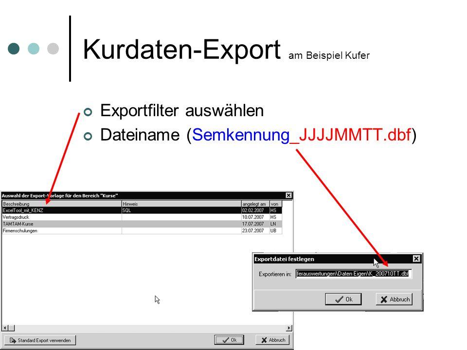 statistik-tool der vhs-Vaterstetten (c) 16 Kurdaten-Export am Beispiel Kufer Exportfilter auswählen Dateiname (Semkennung_JJJJMMTT.dbf)