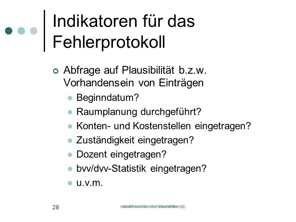 statistik-tool der vhs-Vaterstetten (c) 28 excel-tool der vhs-Vaterstetten (c) 28 Indikatoren für das Fehlerprotokoll Abfrage auf Plausibilität b.z.w.