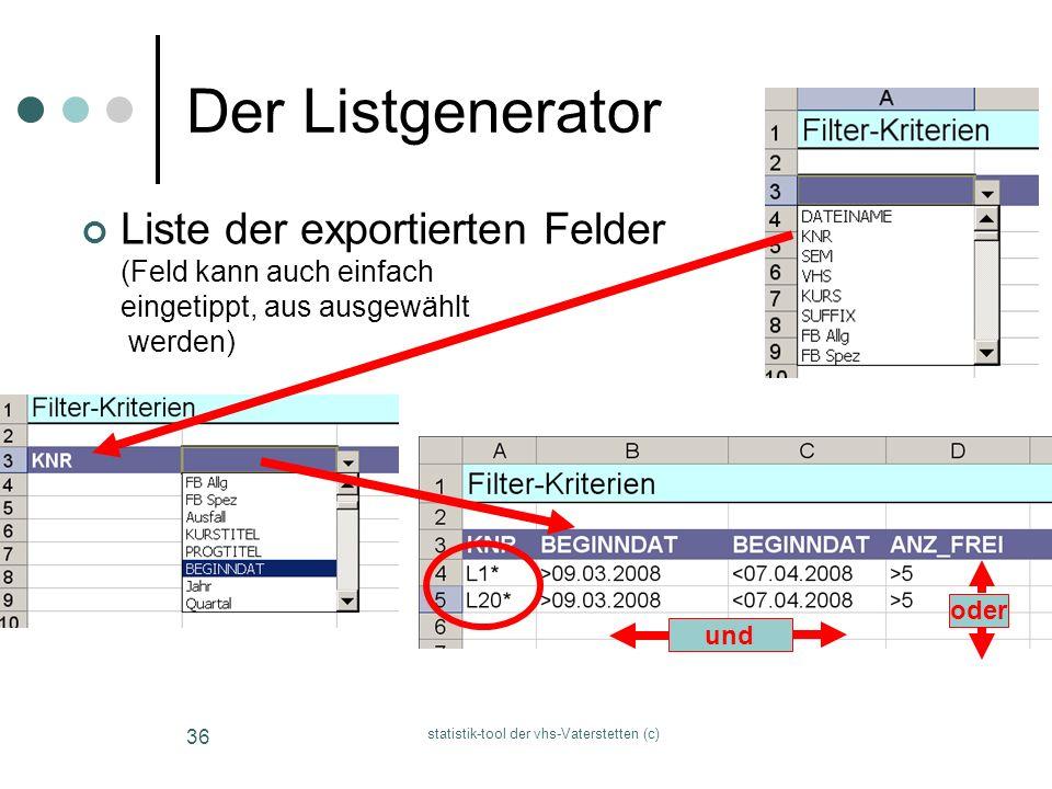 statistik-tool der vhs-Vaterstetten (c) 36 Der Listgenerator Liste der exportierten Felder (Feld kann auch einfach eingetippt, aus ausgewählt werden)