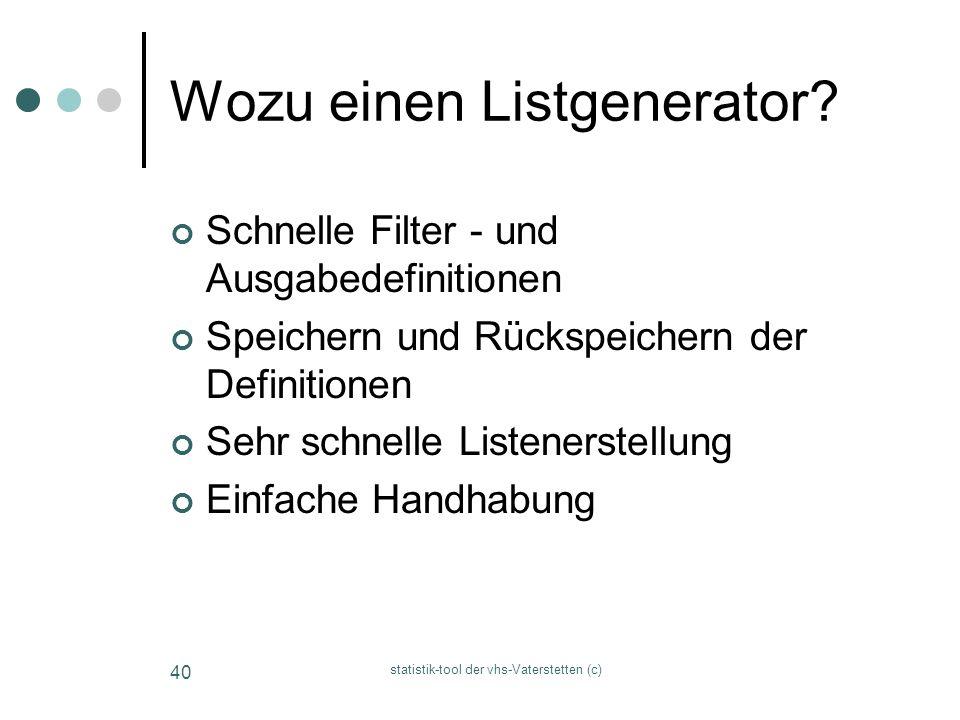 statistik-tool der vhs-Vaterstetten (c) 40 Wozu einen Listgenerator? Schnelle Filter - und Ausgabedefinitionen Speichern und Rückspeichern der Definit