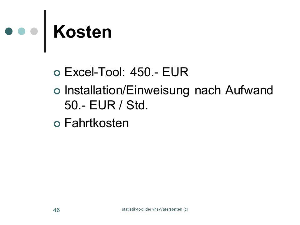 statistik-tool der vhs-Vaterstetten (c) 46 Kosten Excel-Tool: 450.- EUR Installation/Einweisung nach Aufwand 50.- EUR / Std. Fahrtkosten