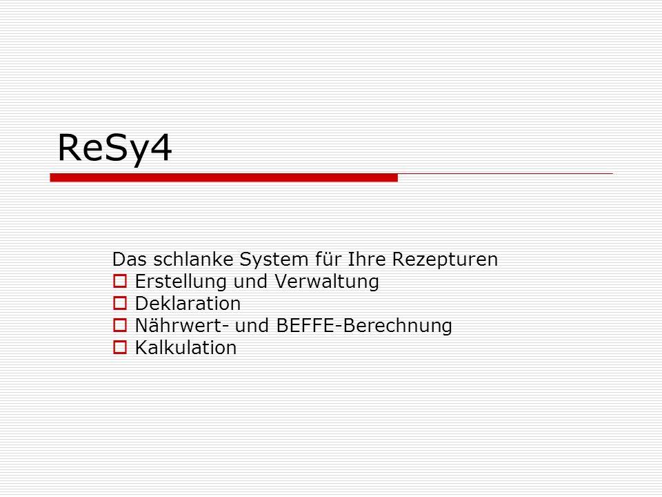 ReSy4 Das schlanke System für Ihre Rezepturen Erstellung und Verwaltung Deklaration Nährwert- und BEFFE-Berechnung Kalkulation