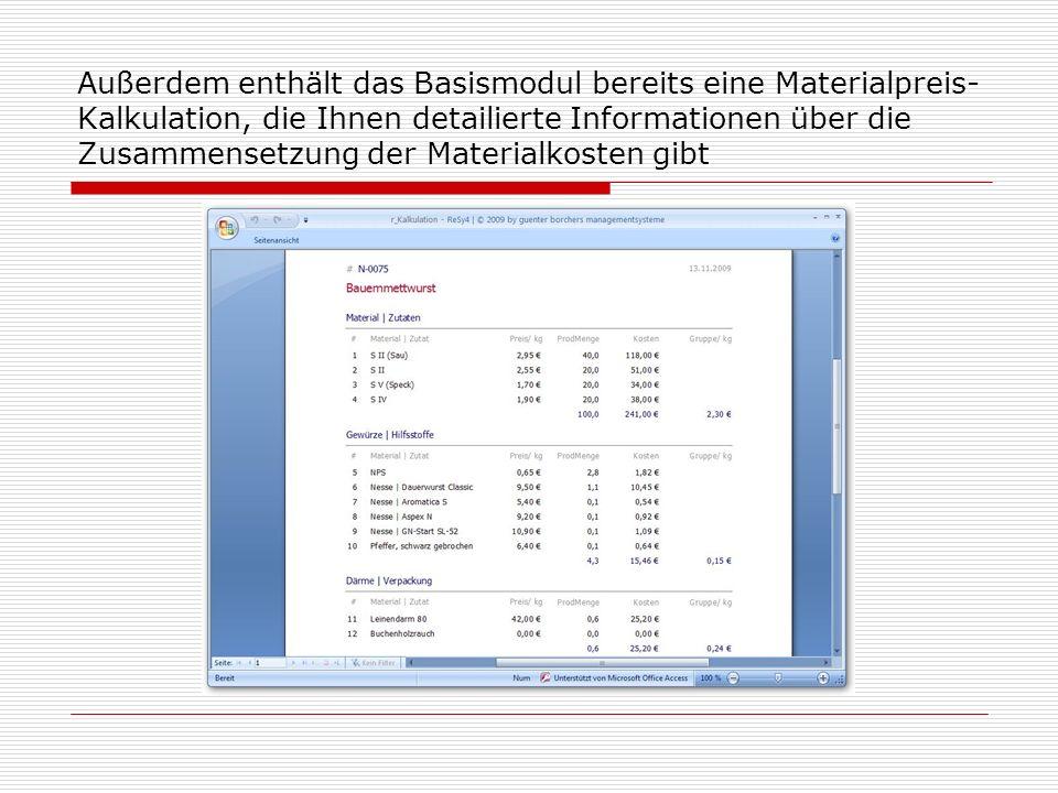 Außerdem enthält das Basismodul bereits eine Materialpreis- Kalkulation, die Ihnen detailierte Informationen über die Zusammensetzung der Materialkosten gibt