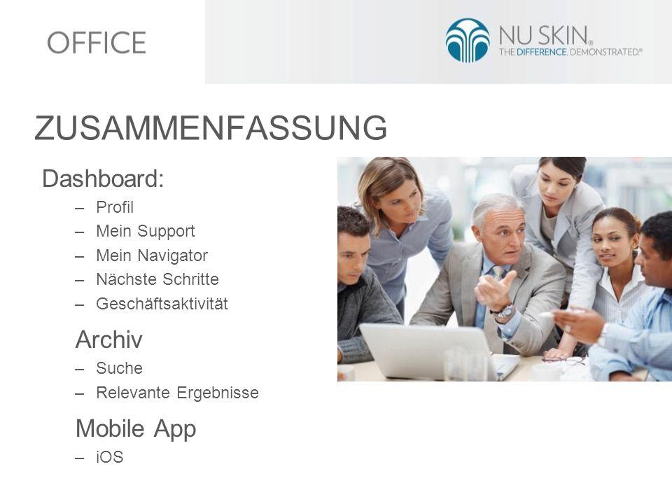 Dashboard: –Profil –Mein Support –Mein Navigator –Nächste Schritte –Geschäftsaktivität Archiv –Suche –Relevante Ergebnisse Mobile App –iOS ZUSAMMENFASSUNG